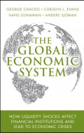 EBOOK : The Global Economic System ; How Liquidity Shocks Affect Financial institutions and Lead to Economic Crises ,